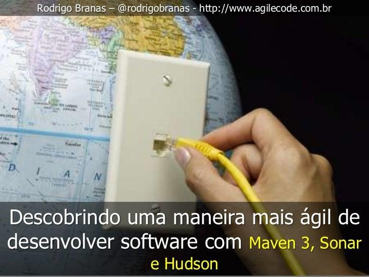 Rodrigo Branas – @rodrigobranas - http://www.agilecode.com.brDescobrindo uma maneira mais ágil dedesenvolver software com ...