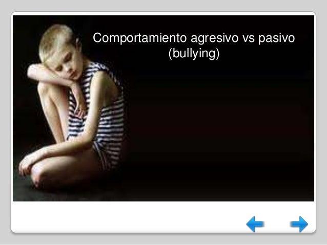 Comportamiento agresivo vs pasivo           (bullying)