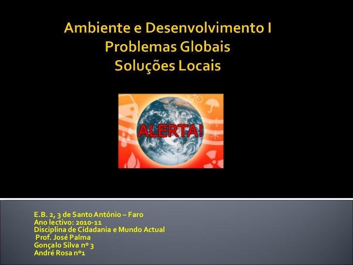 E.B. 2, 3 de Santo António – Faro Ano lectivo: 2010-11 Disciplina de Cidadania e Mundo Actual  Prof. José Palma Gonçalo Si...