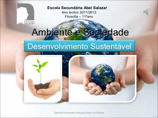 Escola Secundária Abel Salazar               Ano lectivo 2011/2012                 Filosofia – 11ºano Ambiente e Sociedade...