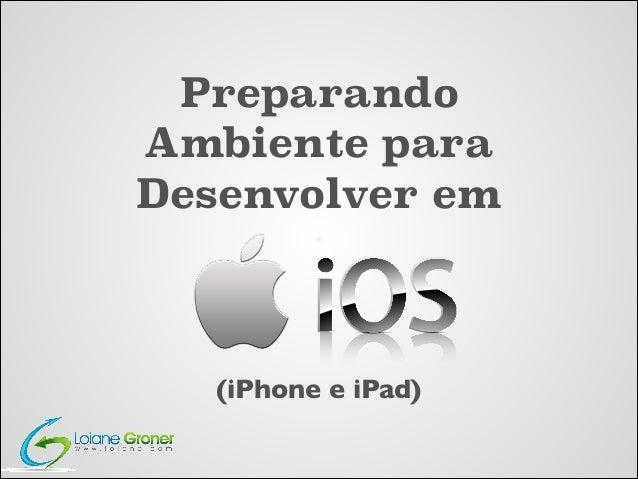 Preparando Ambiente para Desenvolver em  (iPhone e iPad)