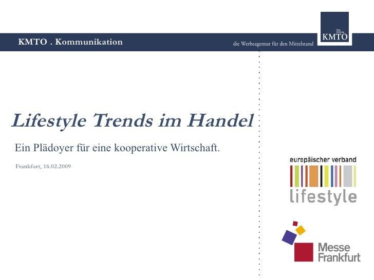 KMTO . Kommunikation     Lifestyle Trends im Handel Ein Plädoyer für eine kooperative Wirtschaft. Frankfurt, 16.02.2009
