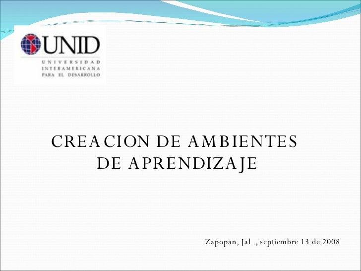 CREACION DE AMBIENTES  DE APRENDIZAJE Zapopan, Jal ., septiembre 13 de 2008