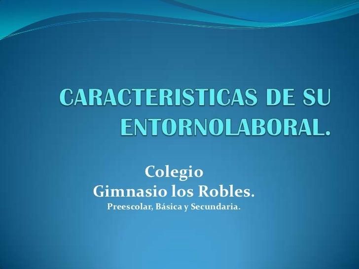 ColegioGimnasio los Robles. Preescolar, Básica y Secundaria.