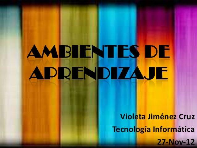 Violeta Jiménez CruzTecnología Informática             27-Nov-12