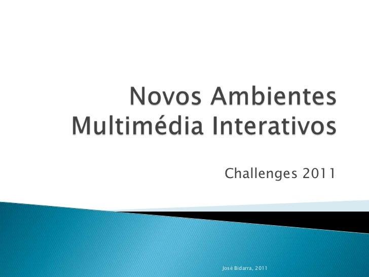 Novos Ambientes Multimédia Interativos<br />Challenges 2011<br />José Bidarra, 2011<br />