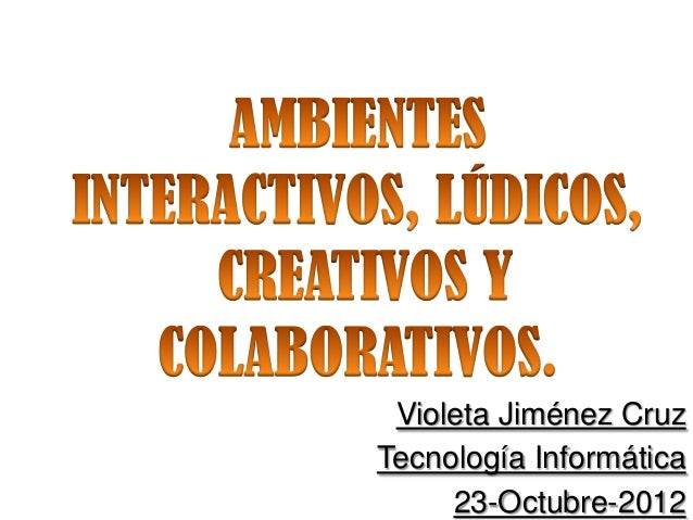 Violeta Jiménez CruzTecnología Informática     23-Octubre-2012