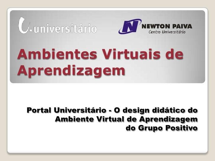 Ambientes Virtuais deAprendizagem Portal Universitário - O design didático do        Ambiente Virtual de Aprendizagem     ...