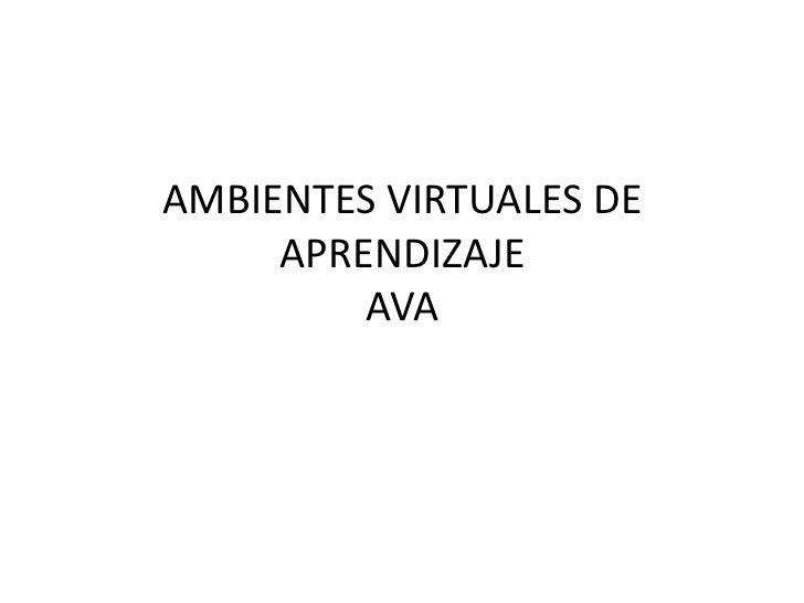 AMBIENTES VIRTUALES DE     APRENDIZAJE         AVA