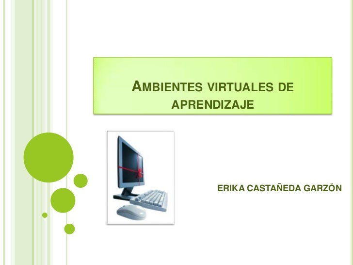 Ambientes virtuales de aprendizaje<br />ERIKA CASTAÑEDA GARZÓN<br />