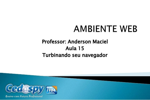 Professor: Anderson Maciel Aula 15 Turbinando seu navegador