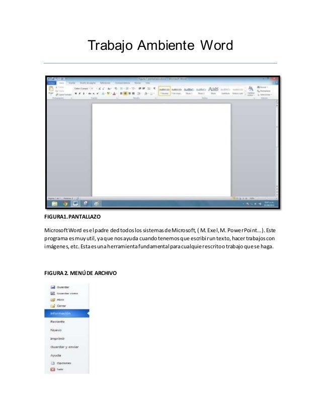 Trabajo Ambiente Word  FIGURA1. PANTALLAZO  Microsoft Word es el padre ded todos los sistemas de Microsoft, ( M. Exel, M. ...