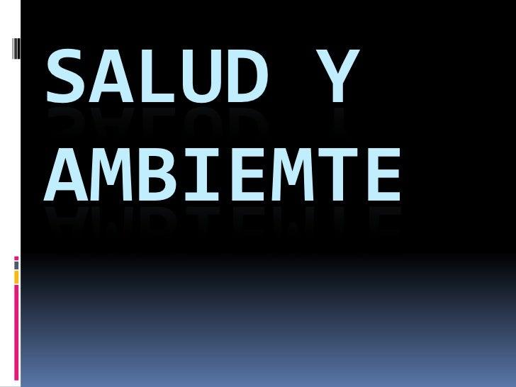 SALUD Y AMBIEMTE<br />