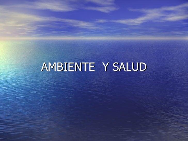 AMBIENTE  Y SALUD