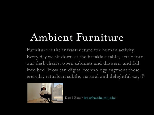 Ambient FurnitureFurniture is the infrastructure for human activity. Every day we sit down at the breakfast table, settle ...