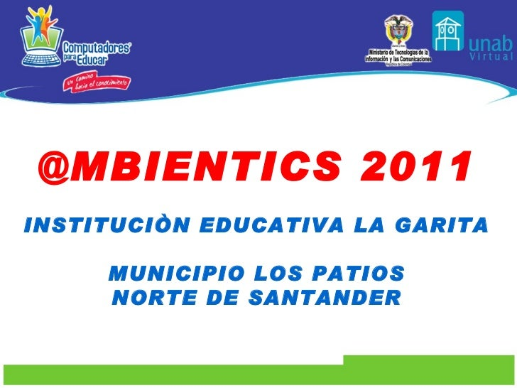 @MBIENTICS 2011 INSTITUCIÒN EDUCATIVA LA GARITA MUNICIPIO LOS PATIOS NORTE DE SANTANDER
