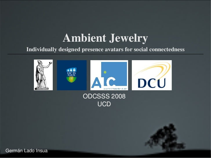 Ambient Jewelry         Individually designed presence avatars for social connectedness                                   ...