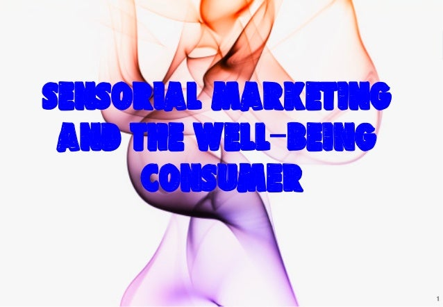 Well Being Consumer and sensorial marketing