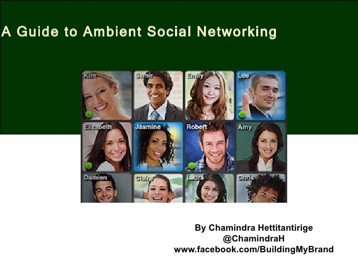 A Guide to Ambient Social Networking                         By Chamindra Hettitantirige                               @Ch...