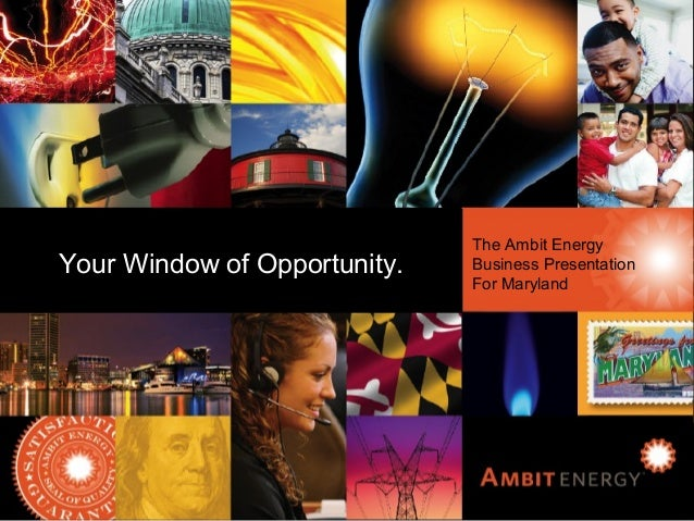 Ambit Energy Business Presentation for New York The Ambit Energy Business Presentation For Maryland Your Window of Opportu...