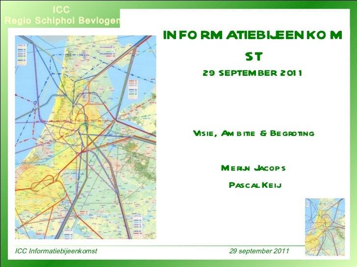 Visie, Ambitie & Begroting Merijn Jacops Pascal Keij INFORMATIEBIJEENKOMST 29 SEPTEMBER 2011