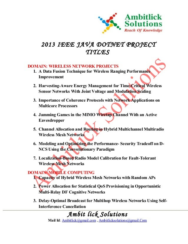 2013 IEEE JAVA DOTNET PROJECT TITLES DOMAIN: WIRELESS NETWORK PROJECTS 1. A Data Fusion Technique for Wireless Ranging Per...