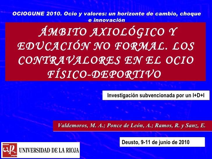 ÁMBITO AXIOLÓGICO Y EDUCACIÓN NO FORMAL. LOS CONTRAVALORES EN EL OCIO FÍSICO-DEPORTIVO  OCIOGUNE 2010. Ocio y valores: un ...