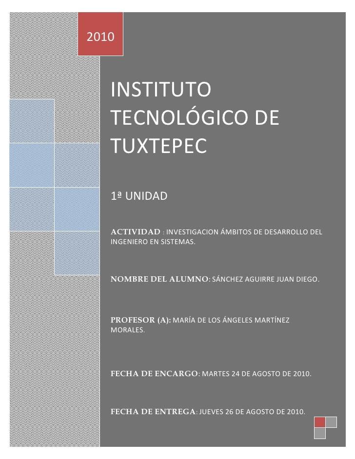 INSTITUTO TECNOLÓGICO DE TUXTEPEC1ª UNIDAD ACTIVIDAD : INVESTIGACION ÁMBITOS DE DESARROLLO DEL INGENIERO EN SISTEMAS.    N...