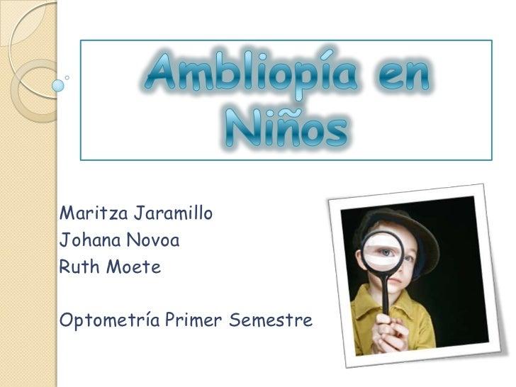Maritza JaramilloJohana NovoaRuth MoeteOptometría Primer Semestre