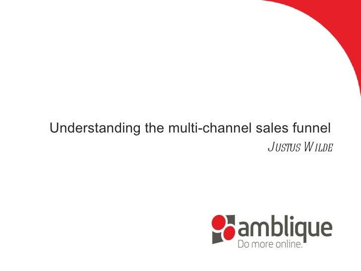 Understanding the multi-channel sales funnel Justus Wilde