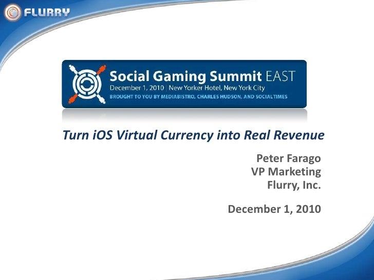 Turn iOS Virtual Currency into Real Revenue<br />Peter Farago<br />VP Marketing<br />Flurry, Inc.<br />December 1, 2010<br />