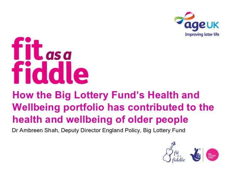 How the Big Lottery Fund's Health andWellbeing portfolio has contributed to thehealth and wellbeing of older peopleDr Ambr...