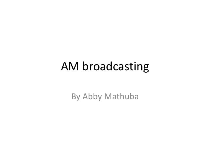 AM broadcasting By Abby Mathuba