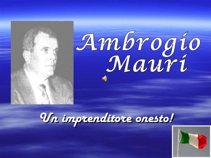 Un imprenditore onesto! Ambrogio Mauri