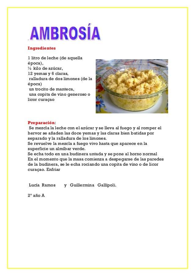 . Ingredientes 1 litro de leche (de aquella época), ½ kilo de azúcar, 12 yemas y 6 claras, ralladura de dos limones (de la...