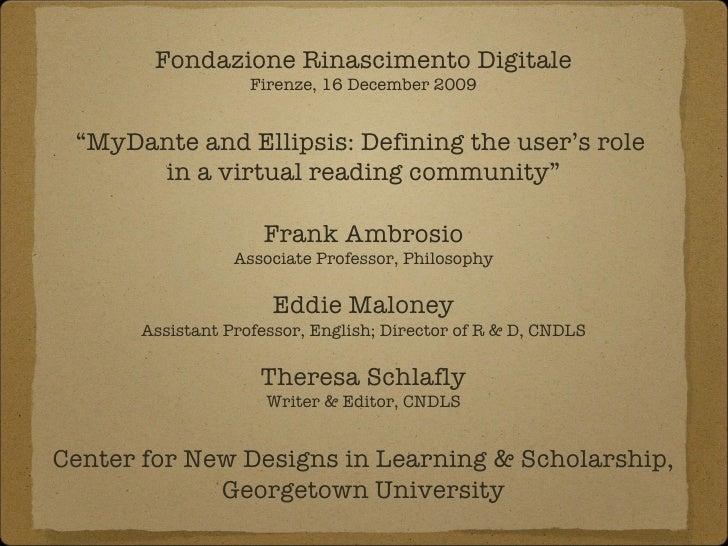 """Fondazione Rinascimento Digitale Firenze, 16 December 2009 """" MyDante and Ellipsis: Defining the user's role  in a virtual ..."""
