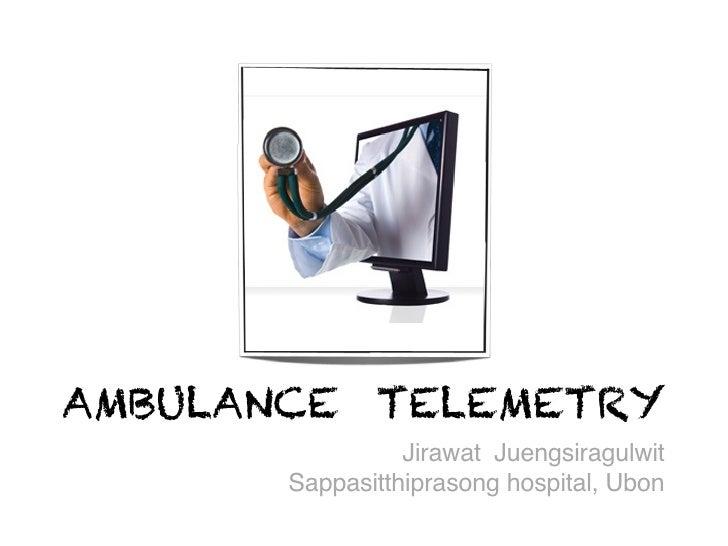 AMBULANCE TELEMETRY                 Jirawat Juengsiragulwit       Sappasitthiprasong hospital, Ubon