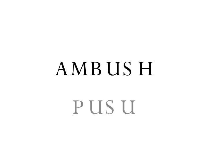 AMBUSH PUSU