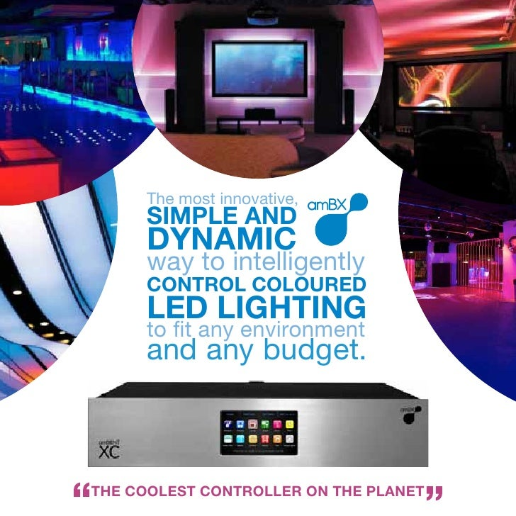 The	most	innovative,	     SIMPLE AND     DYNAMIC     way	to	intelligently     CONTROL COLOURED     LED LIGHTING     to	fit...