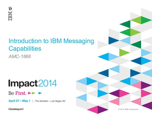 © 2014 IBM Corporation Introduction to IBM Messaging Capabilities AMC-1866