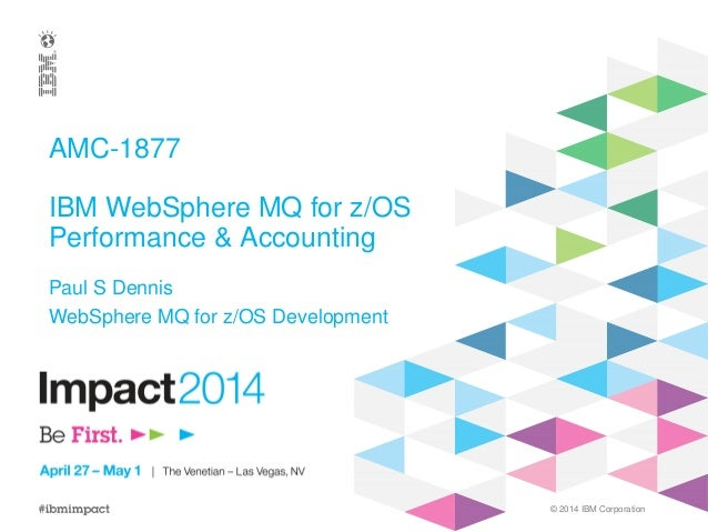 IBM Impact 2014 AMC-1877: IBM WebSphere MQ for z/OS: Performance & Accounting