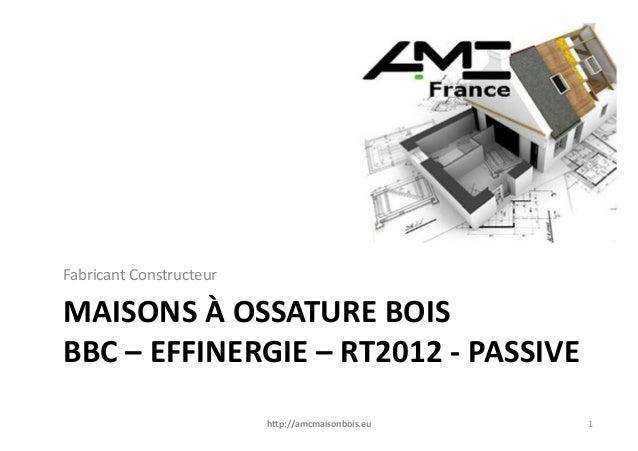 Fabricant ConstructeurMAISONS À OSSATURE BOISBBC – EFFINERGIE – RT2012 - PASSIVE                         http://amcmaisonb...