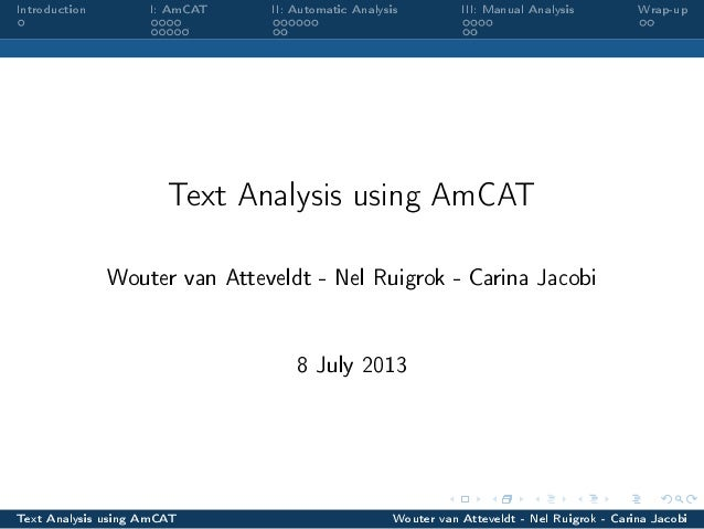 Introduction I: AmCAT II: Automatic Analysis III: Manual Analysis Wrap-up Text Analysis using AmCAT Wouter van Atteveldt -...