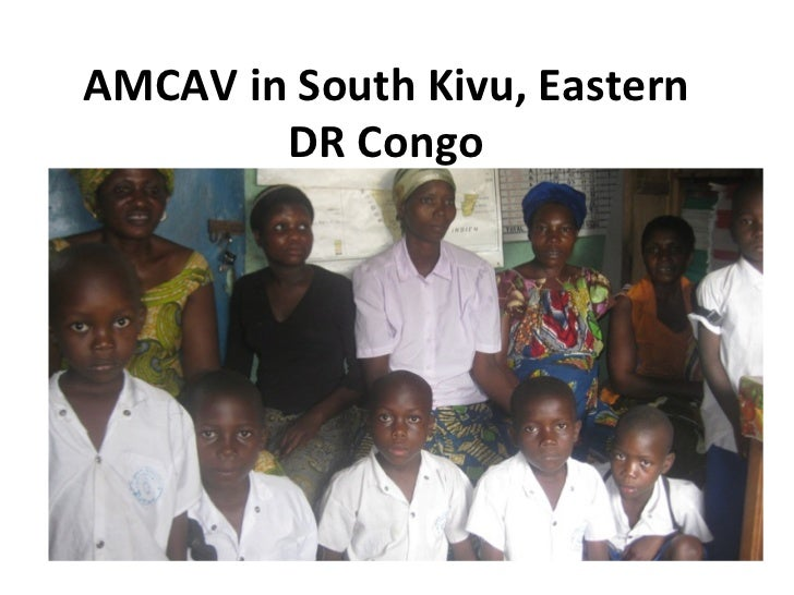 AMCAV in South Kivu, Eastern            DR Congo      Helping Raped Women and Their       Children...