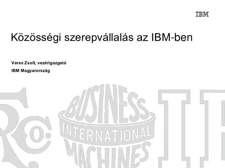 Közösségi szerepvállalás az IBM-benVeres Zsolt, vezérigazgatóIBM Magyarország
