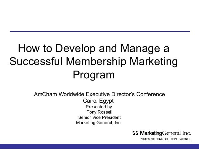 How to Develop and Manage a Successful Membership Marketing Program AmCham Worldwide Executive Director's Conference Cairo...
