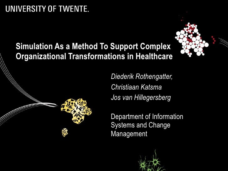 Simulation As a Method To Support Complex Organizational Transformations in Healthcare  Diederik Rothengatter,  Christiaan...