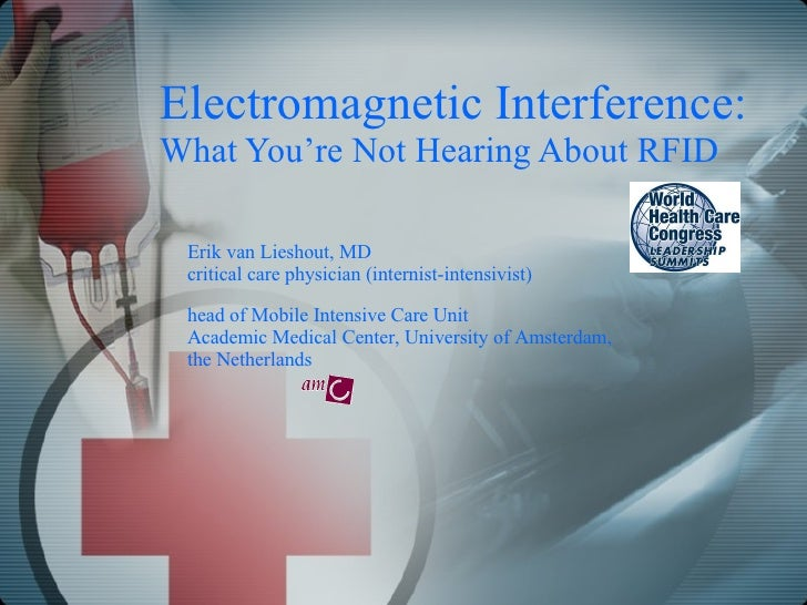 Electromagnetic Interference:  What You're Not Hearing About RFID Erik van Lieshout, MD critical care physician (internist...