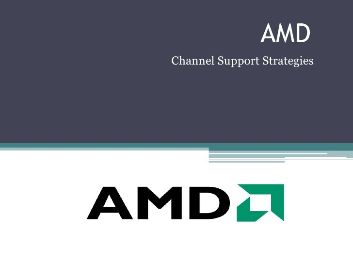 AMD<br />Channel Support Strategies<br />