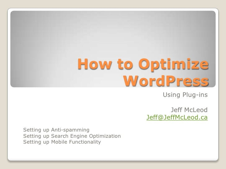 How to Optimize WordPress<br />Using Plug-ins<br />Jeff McLeod<br />Jeff@JeffMcLeod.ca<br />Setting up Anti-spamming<br />...